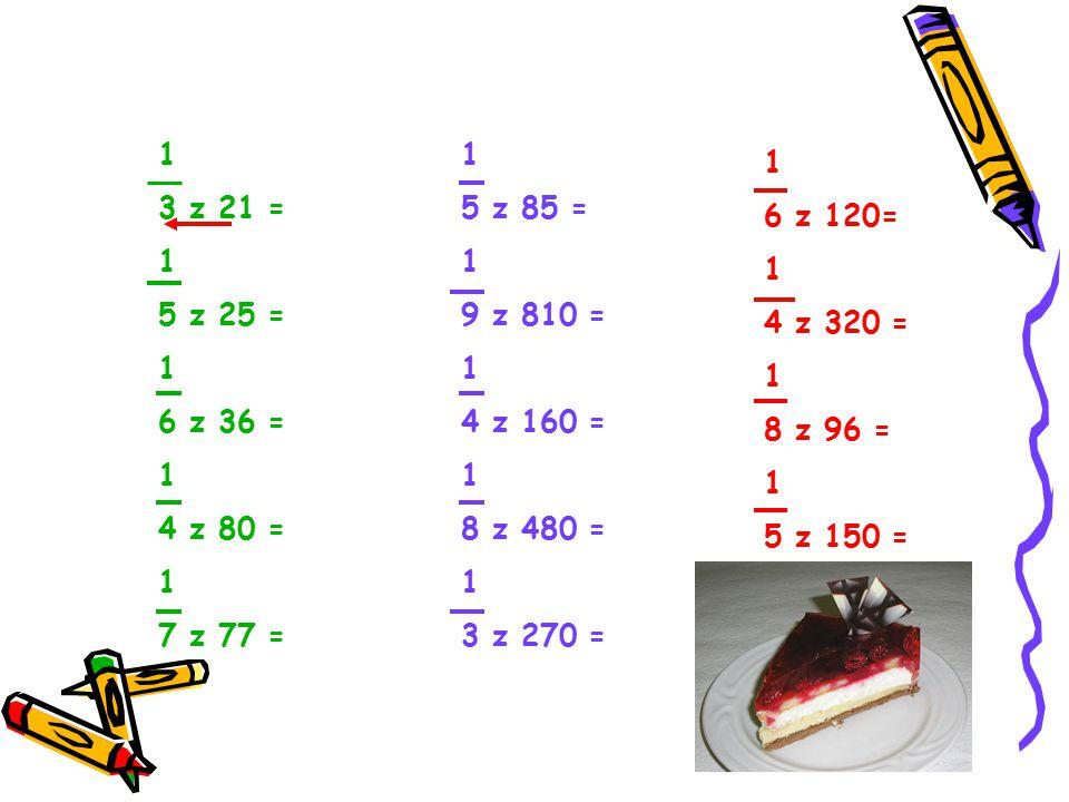 1 3 z 21 = 1 5 z 25 = 1 6 z 36 = 1 4 z 80 = 1 7 z 77 = 1 5 z 85 = 1 9 z 810 = 1 4 z 160 = 1 8 z 480 = 1 3 z 270 = 1 6 z 120= 1 4 z 320 = 1 8 z 96 = 1