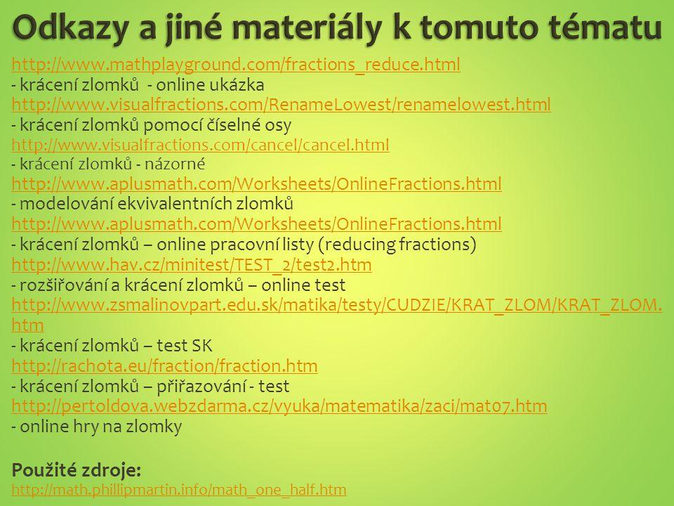 http://www.mathplayground.com/fractions_reduce.html - krácení zlomků - online ukázka http://www.visualfractions.com/RenameLowest/renamelowest.html - k