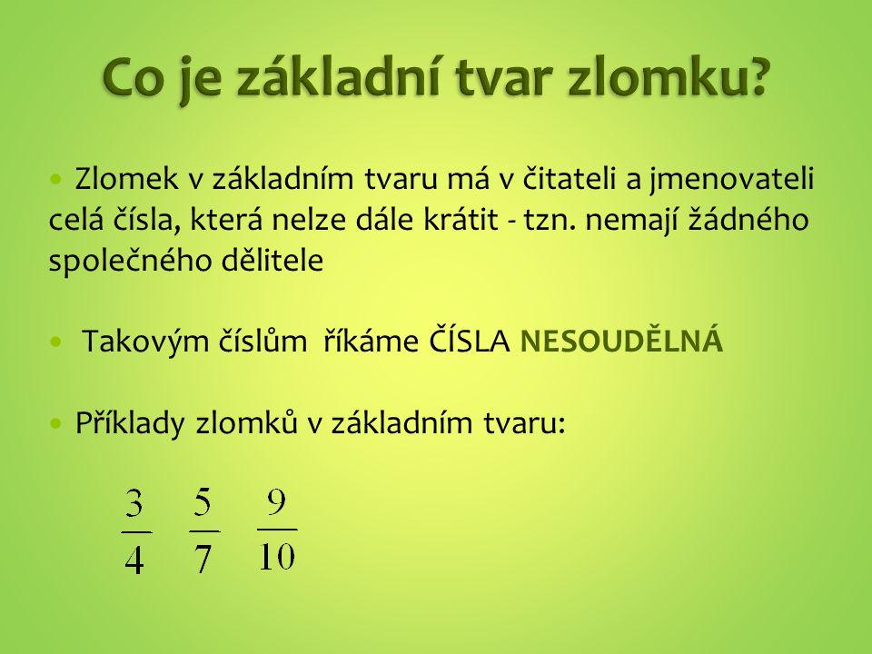 Zlomek v základním tvaru má v čitateli a jmenovateli celá čísla, která nelze dále krátit - tzn. nemají žádného společného dělitele Takovým číslům říká