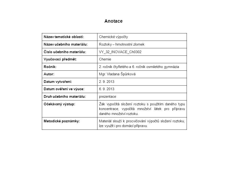 Anotace Název tematické oblasti: Chemické výpočty Název učebního materiálu: Roztoky – hmotnostní zlomek Číslo učebního materiálu: VY_32_INOVACE_Ch0302
