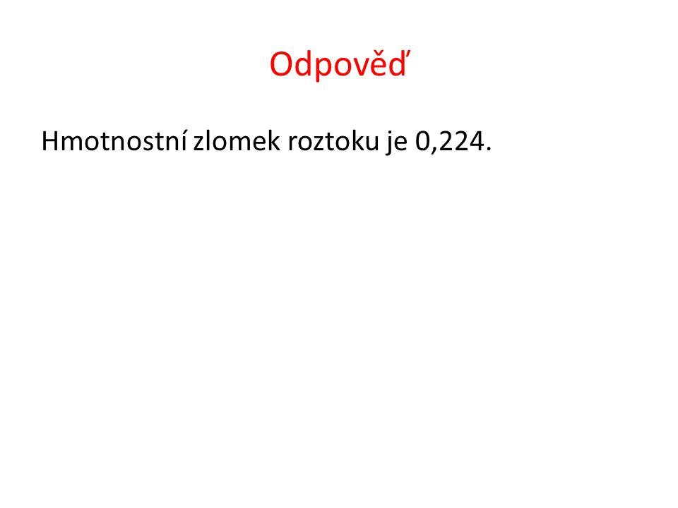 Odpověď Hmotnostní zlomek roztoku je 0,224.