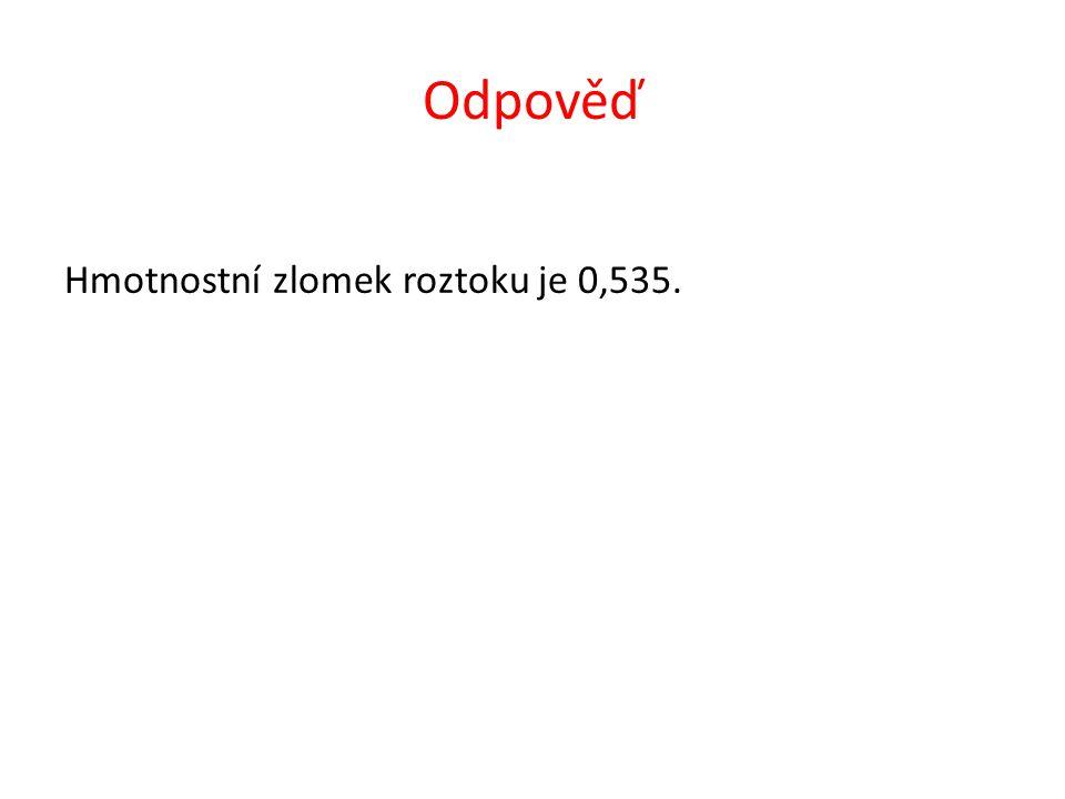 Odpověď Hmotnostní zlomek roztoku je 0,535.