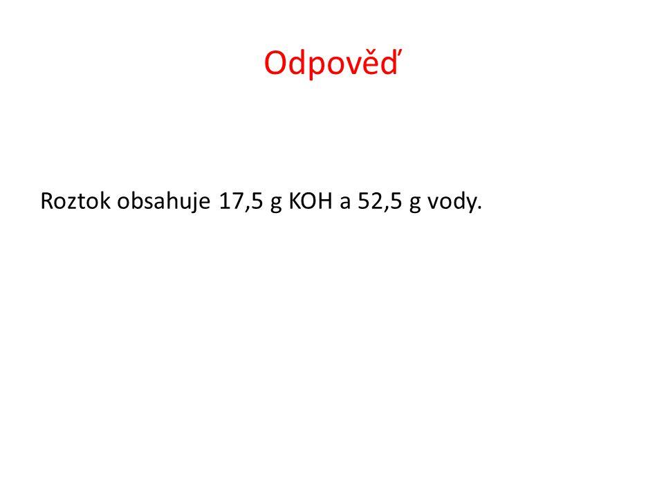 Odpověď Roztok obsahuje 17,5 g KOH a 52,5 g vody.