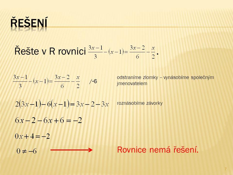 odstraníme zlomky – vynásobíme společným jmenovatelem /6/6 roznásobíme závorky Rovnice nemá řešení.