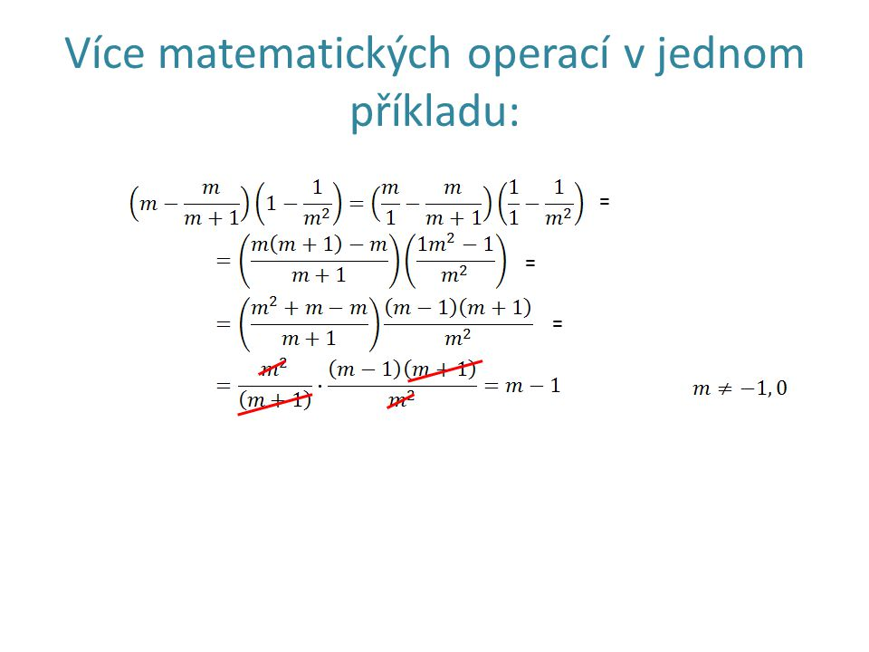 Více matematických operací v jednom příkladu: = = =