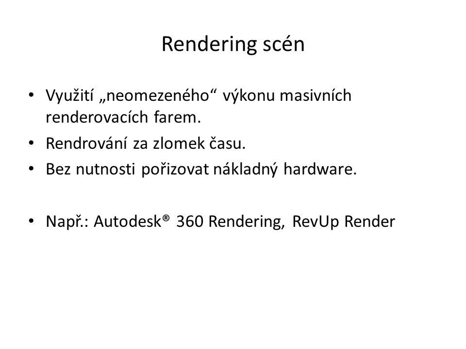 """Rendering scén Využití """"neomezeného"""" výkonu masivních renderovacích farem. Rendrování za zlomek času. Bez nutnosti pořizovat nákladný hardware. Např.:"""