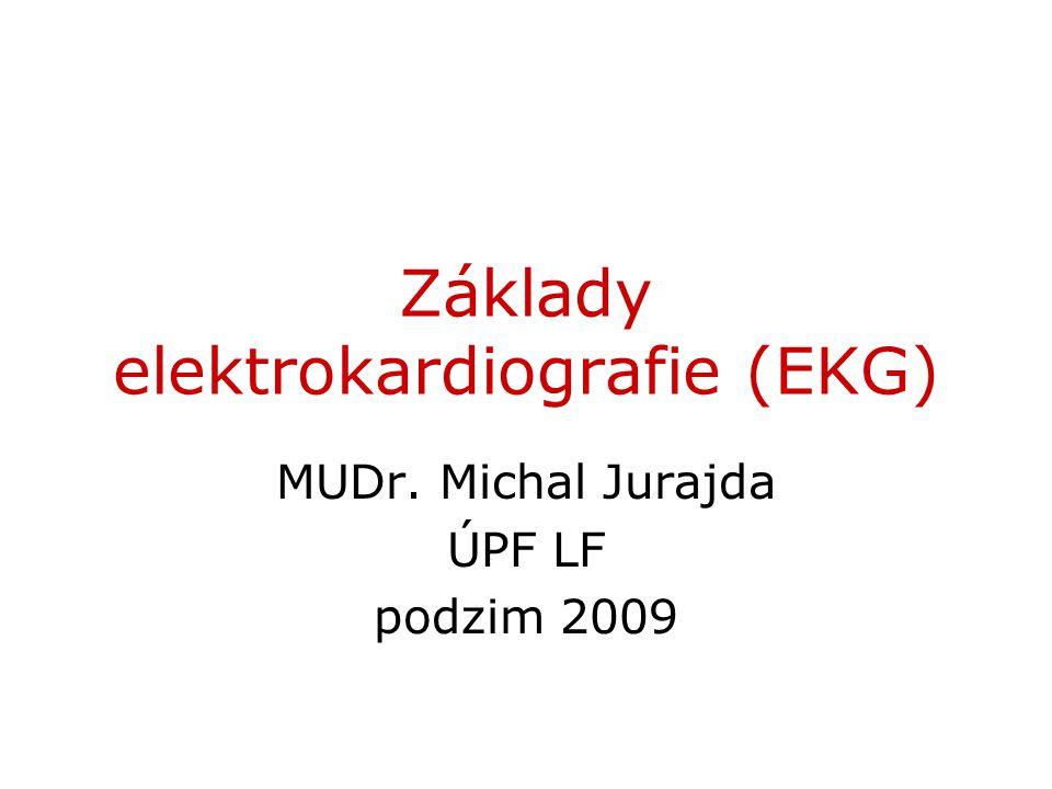 Základy elektrokardiografie (EKG) MUDr. Michal Jurajda ÚPF LF podzim 2009