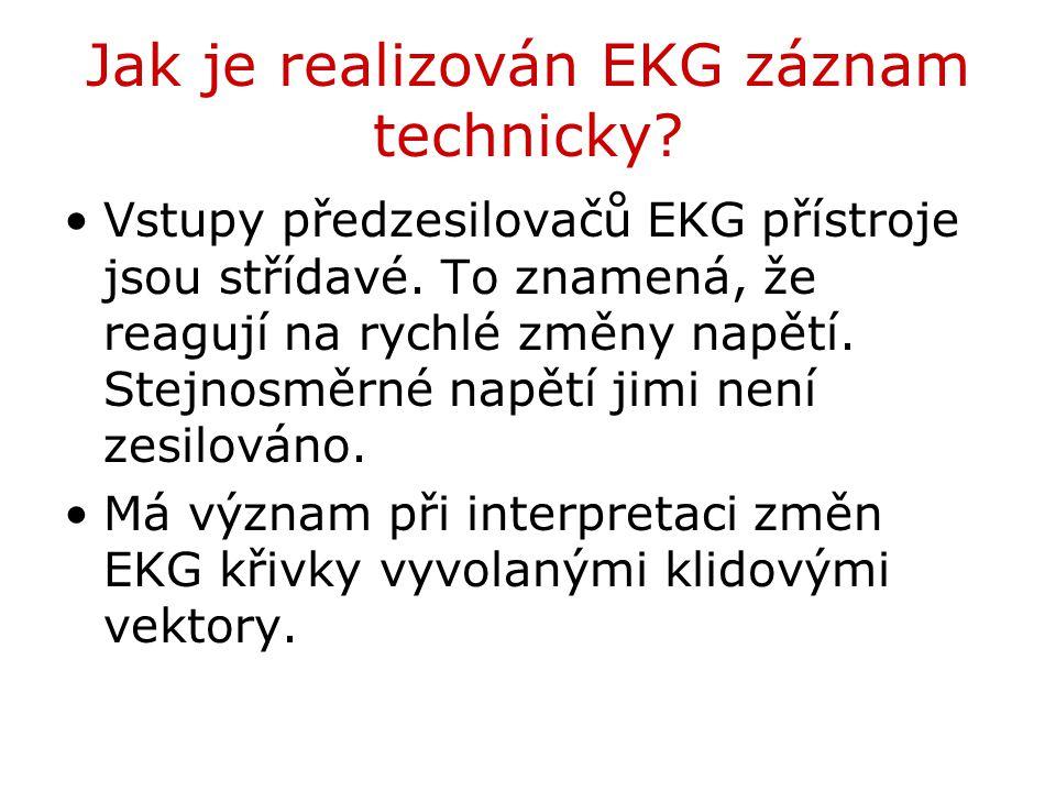 Jak je realizován EKG záznam technicky? Vstupy předzesilovačů EKG přístroje jsou střídavé. To znamená, že reagují na rychlé změny napětí. Stejnosměrné