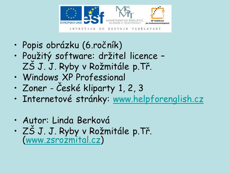 Popis obrázku (6.ročník) Použitý software: držitel licence – ZŠ J. J. Ryby v Rožmitále p.Tř. Windows XP Professional Zoner - České kliparty 1, 2, 3 In