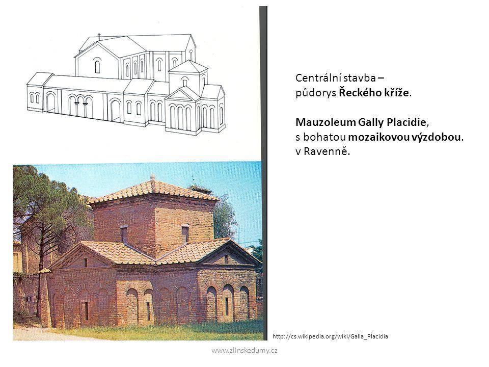 www.zlinskedumy.cz Centrální stavba – půdorys Řeckého kříže. Mauzoleum Gally Placidie, s bohatou mozaikovou výzdobou. v Ravenně. http://cs.wikipedia.o