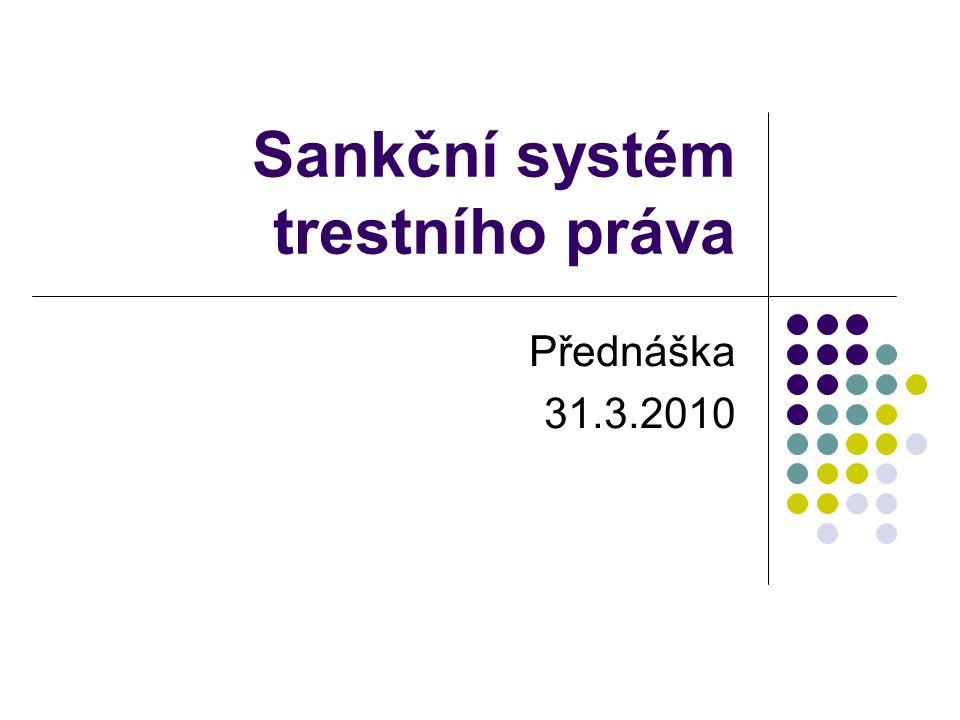 Sankční systém trestního práva Přednáška 31.3.2010