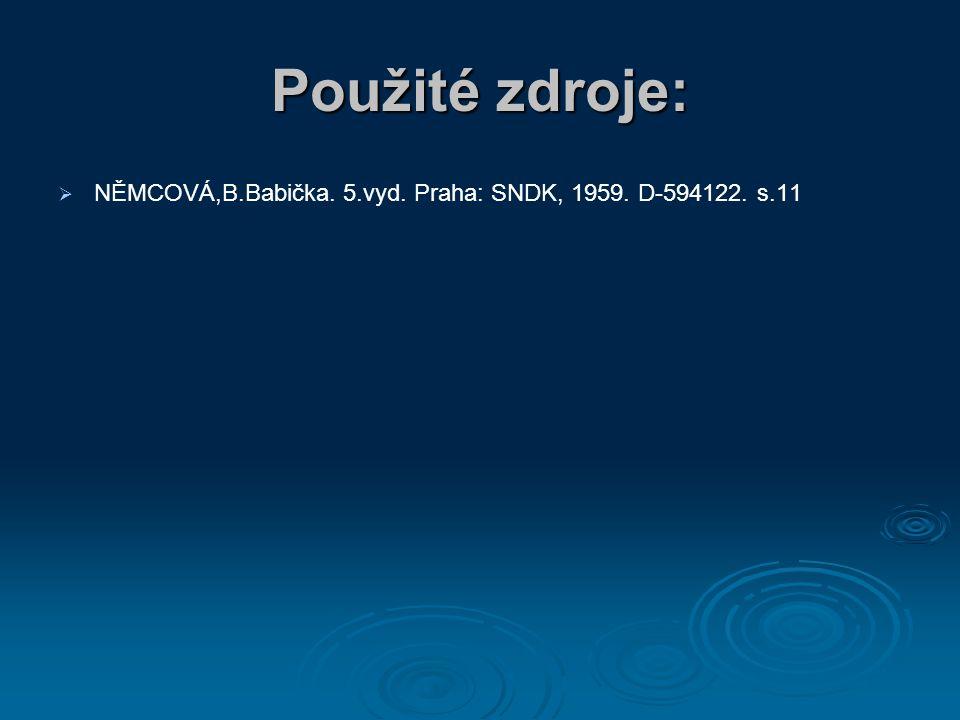Použité zdroje:   NĚMCOVÁ,B.Babička. 5.vyd. Praha: SNDK, 1959. D-594122. s.11