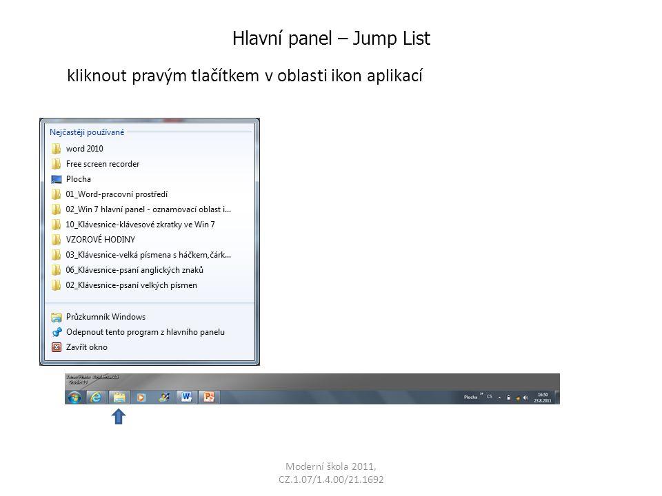 Moderní škola 2011, CZ.1.07/1.4.00/21.1692 Hlavní panel – Jump List kliknout pravým tlačítkem v oblasti ikon aplikací