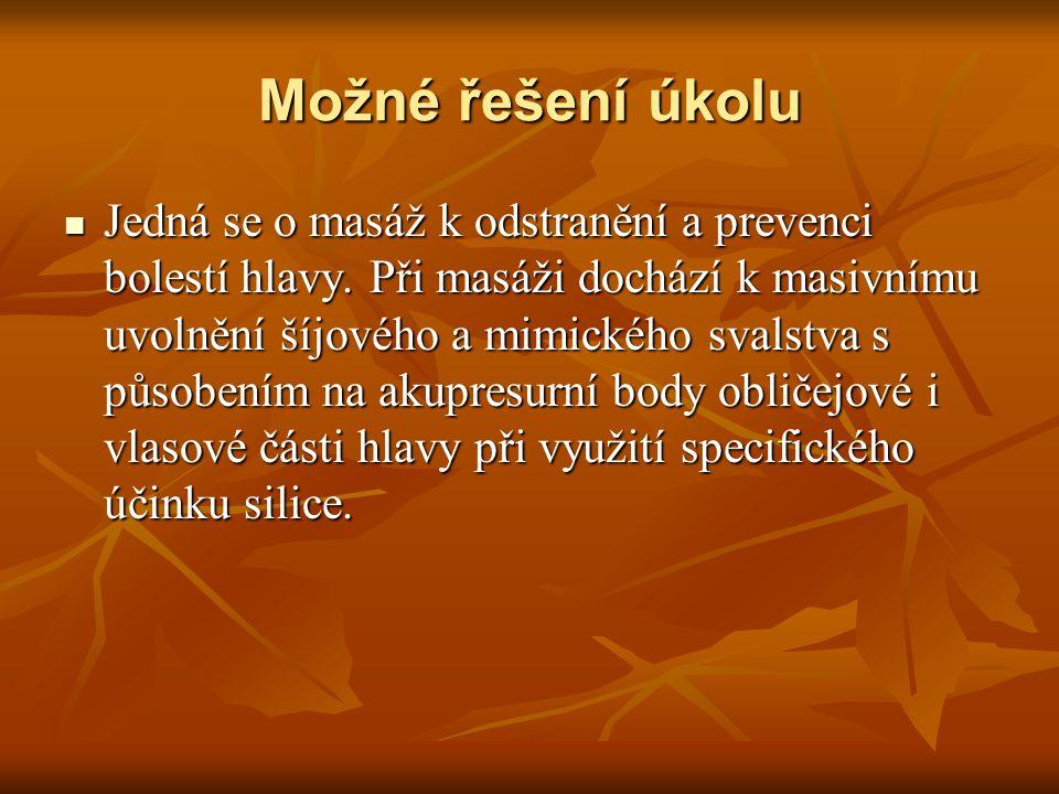 Možné řešení úkolu Jedná se o masáž k odstranění a prevenci bolestí hlavy. Při masáži dochází k masivnímu uvolnění šíjového a mimického svalstva s půs