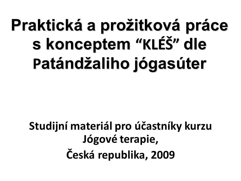 Praktická a prožitková práce s konceptem KLÉŠ dle P atándžaliho jógasúter Studijní materiál pro účastníky kurzu Jógové terapie, Česká republika, 2009
