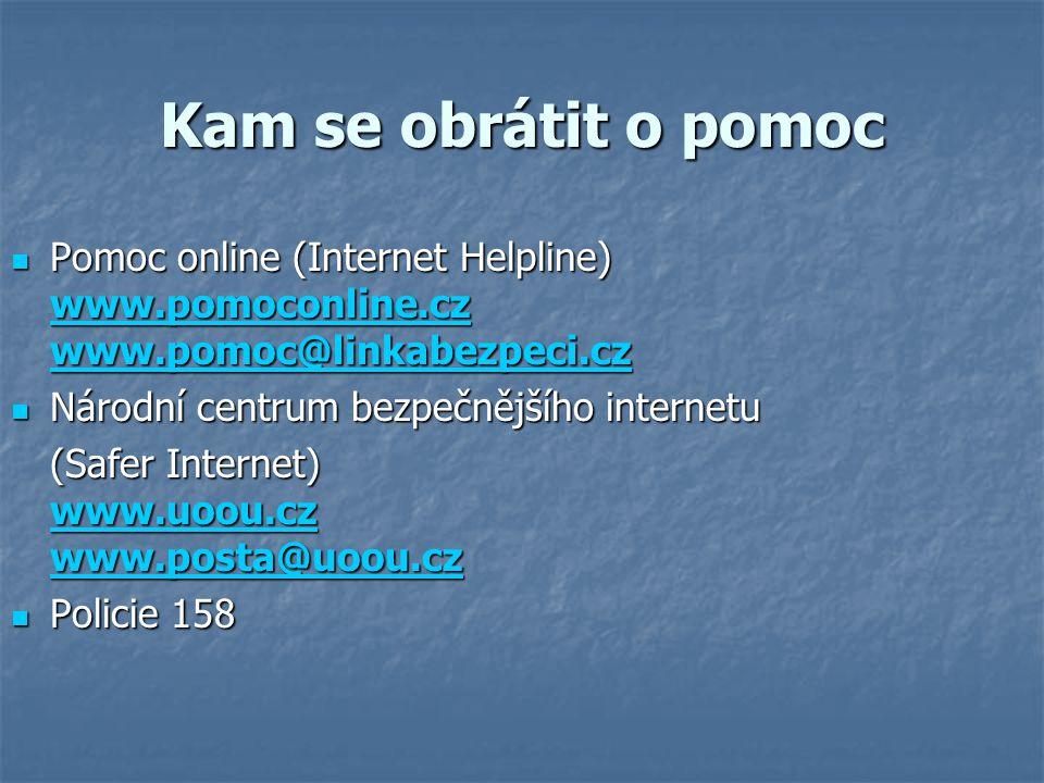 Kam se obrátit o pomoc Pomoc online (Internet Helpline) www.pomoconline.cz www.pomoc@linkabezpeci.cz Pomoc online (Internet Helpline) www.pomoconline.