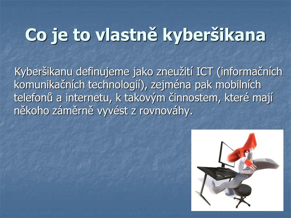 Co je to vlastně kyberšikana Kyberšikanu definujeme jako zneužití ICT (informačních komunikačních technologií), zejména pak mobilních telefonů a inter