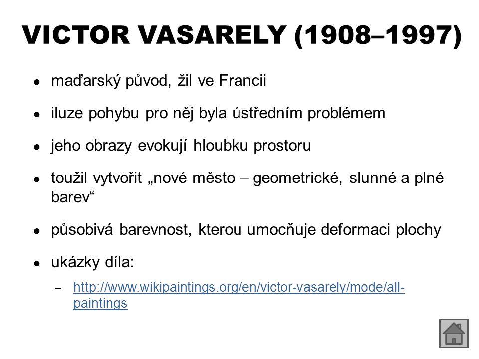 VICTOR VASARELY (1908–1997) ● maďarský původ, žil ve Francii ● iluze pohybu pro něj byla ústředním problémem ● jeho obrazy evokují hloubku prostoru ●