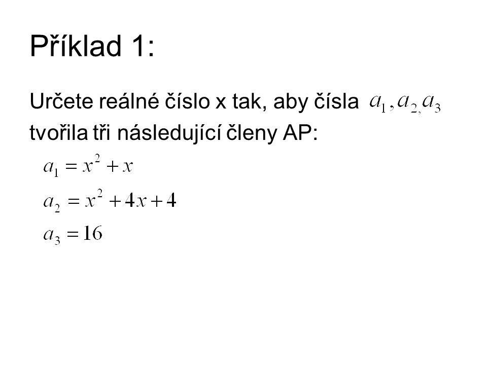Příklad 1: Určete reálné číslo x tak, aby čísla tvořila tři následující členy AP:
