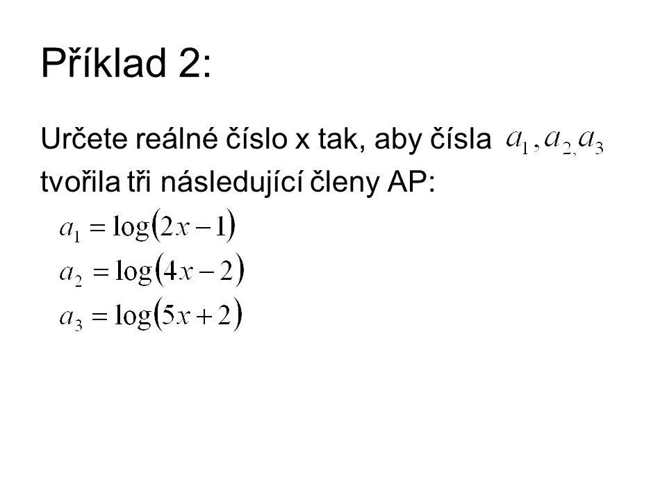 Příklad 2: Určete reálné číslo x tak, aby čísla tvořila tři následující členy AP: