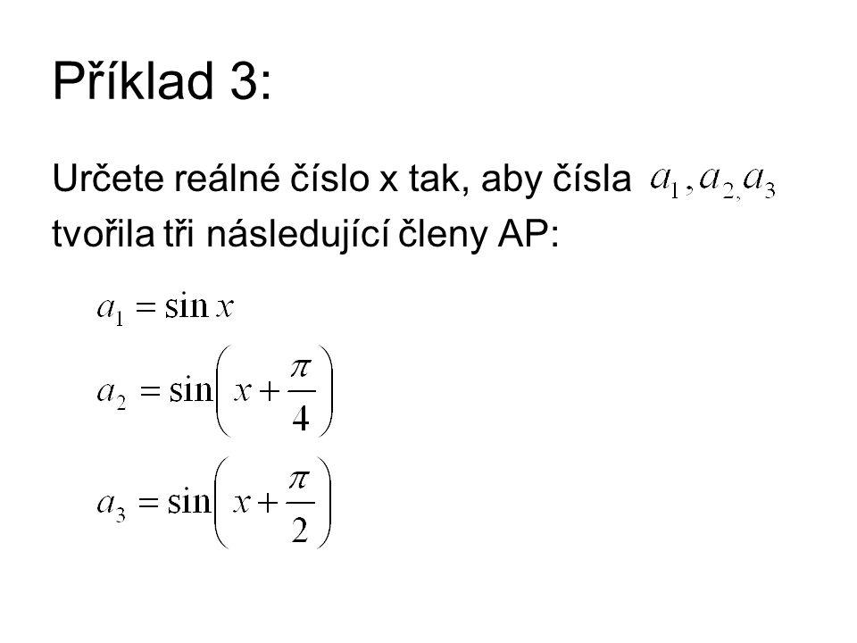 Příklad 3: Určete reálné číslo x tak, aby čísla tvořila tři následující členy AP: