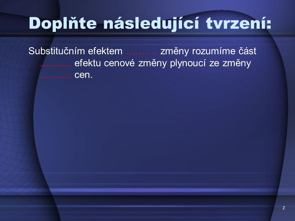 2 Doplňte následující tvrzení: Substitučním efektem ……….