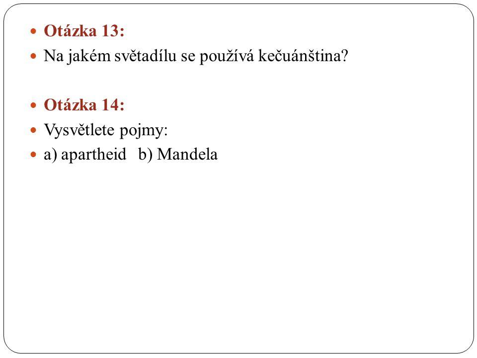 Otázka 13: Na jakém světadílu se používá kečuánština.