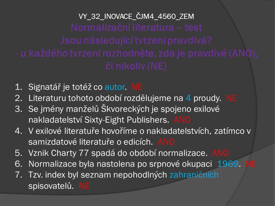 VY_32_INOVACE_ČJM4_4560_ZEM Normalizační literatura – test Jsou následující tvrzení pravdivá? - u každého tvrzení rozhodněte, zda je pravdivé (ANO), č