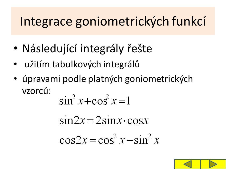 Integrace goniometrických funkcí Následující integrály řešte užitím tabulkových integrálů úpravami podle platných goniometrických vzorců: