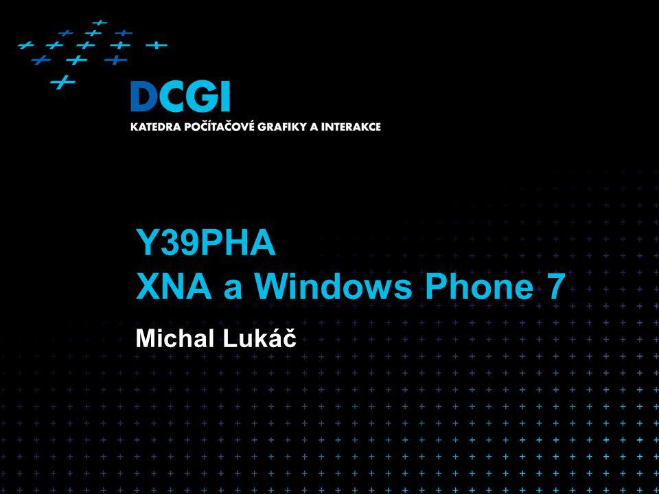XNA na Windows Phone 7 2 Funguje obdobně jako XBOX 360/Windows Podporuje nové typy vstupu Nepodporuje programovatelné shadery