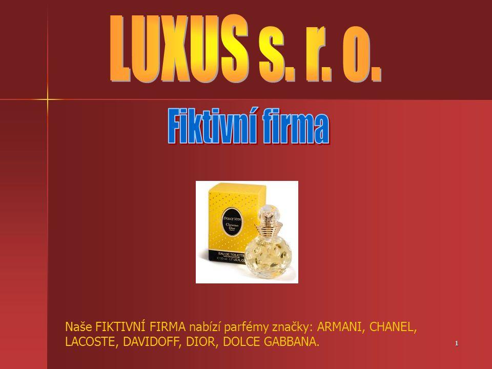 1 Naše FIKTIVNÍ FIRMA nabízí parfémy značky: ARMANI, CHANEL, LACOSTE, DAVIDOFF, DIOR, DOLCE GABBANA.