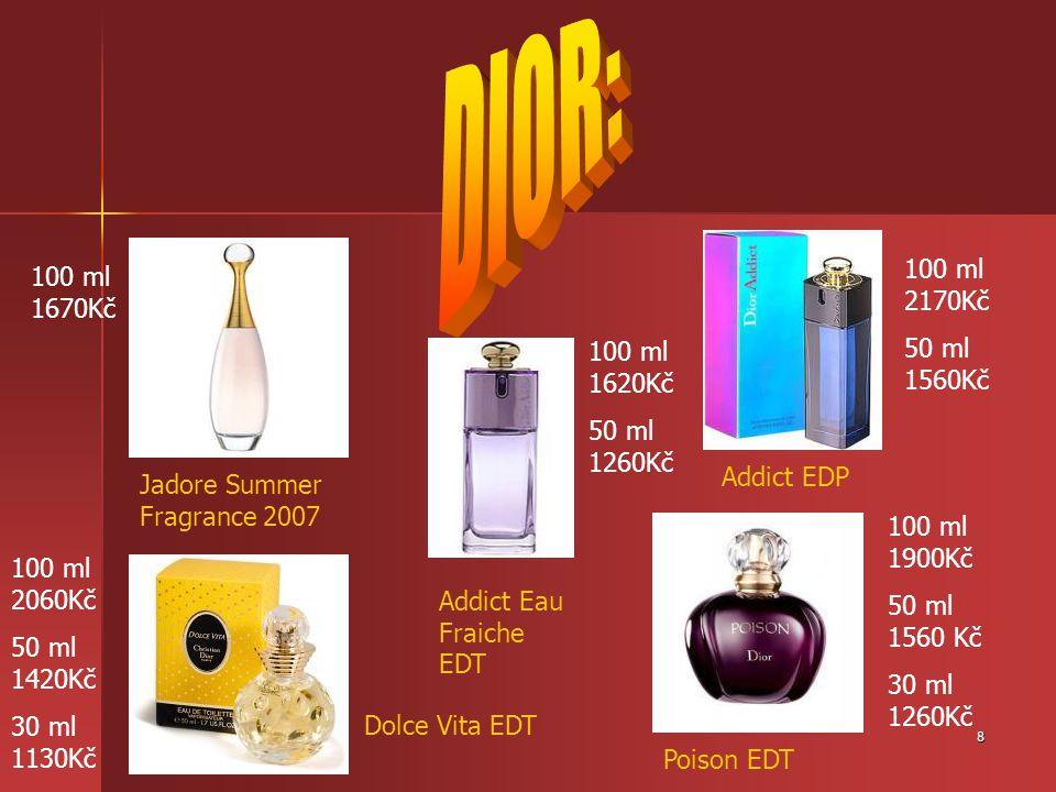 8 Jadore Summer Fragrance 2007 Poison EDT Addict Eau Fraiche EDT Addict EDP Dolce Vita EDT 100 ml 1670Kč 100 ml 2060Kč 50 ml 1420Kč 30 ml 1130Kč 100 m