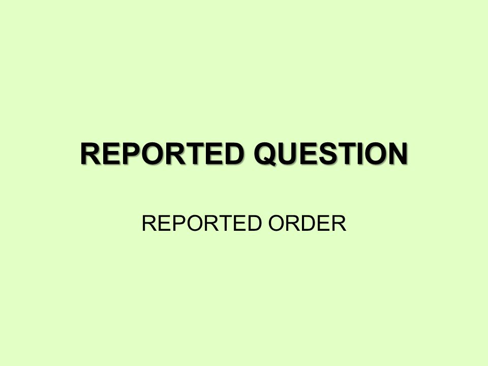REPORTED QUESTION REPORTED ORDER