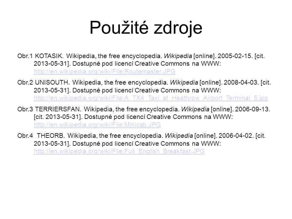 Použité zdroje Obr.1 KOTASIK. Wikipedia, the free encyclopedia. Wikipedia [online]. 2005-02-15. [cit. 2013-05-31]. Dostupné pod licencí Creative Commo