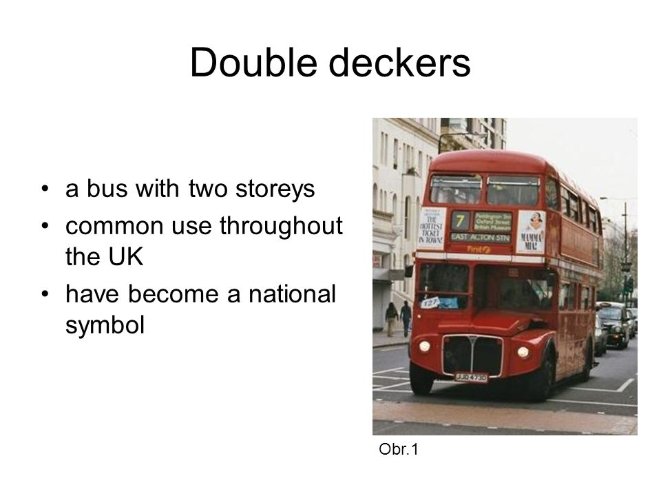 Double deckers a bus with two storeys common use throughout the UK have become a national symbol Obr.1