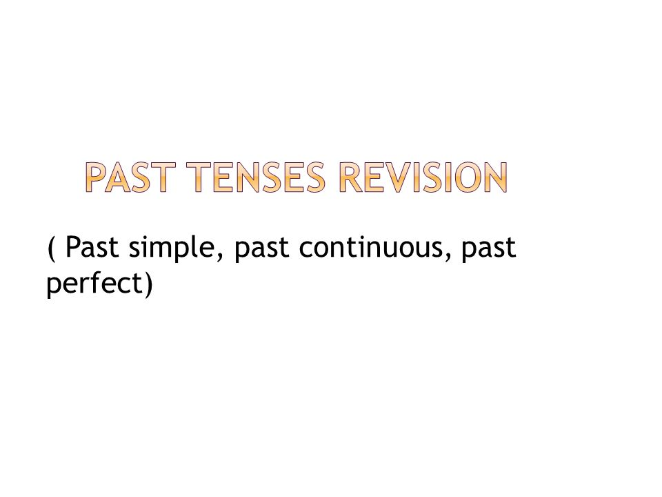 ( Past simple, past continuous, past perfect)