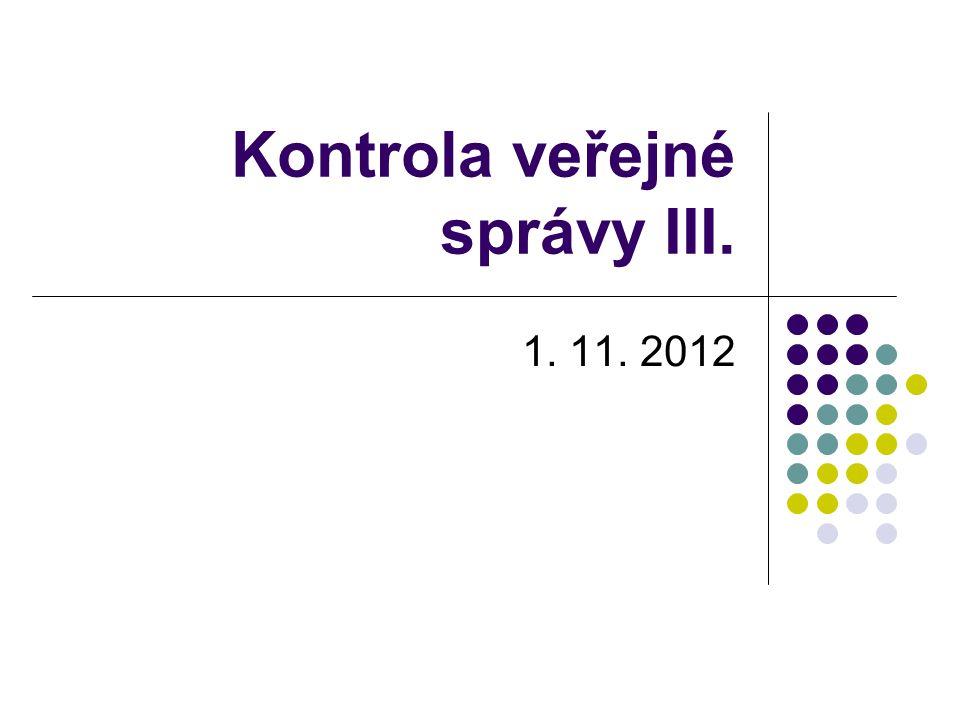 Kontrola veřejné správy III. 1. 11. 2012