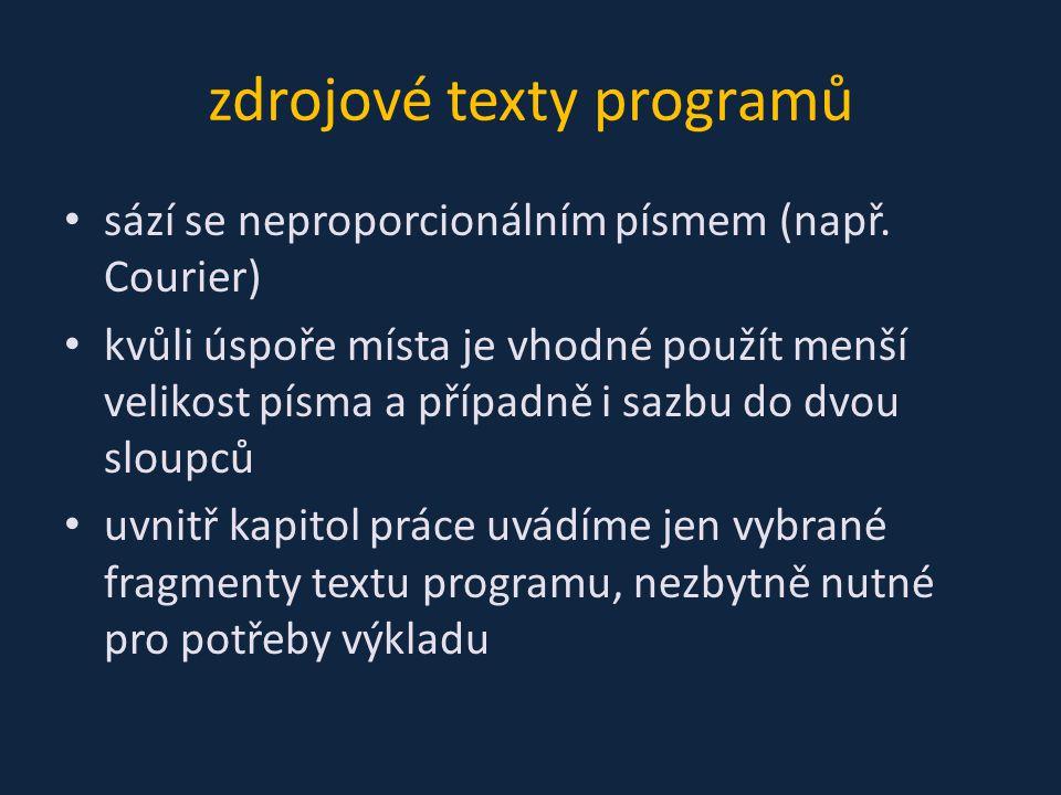 zdrojové texty programů sází se neproporcionálním písmem (např.