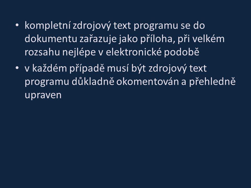 kompletní zdrojový text programu se do dokumentu zařazuje jako příloha, při velkém rozsahu nejlépe v elektronické podobě v každém případě musí být zdrojový text programu důkladně okomentován a přehledně upraven