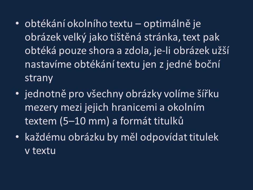 obtékání okolního textu – optimálně je obrázek velký jako tištěná stránka, text pak obtéká pouze shora a zdola, je-li obrázek užší nastavíme obtékání textu jen z jedné boční strany jednotně pro všechny obrázky volíme šířku mezery mezi jejich hranicemi a okolním textem (5–10 mm) a formát titulků každému obrázku by měl odpovídat titulek v textu