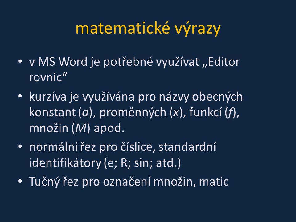"""matematické výrazy v MS Word je potřebné využívat """"Editor rovnic kurzíva je využívána pro názvy obecných konstant (a), proměnných (x), funkcí (f), množin (M) apod."""