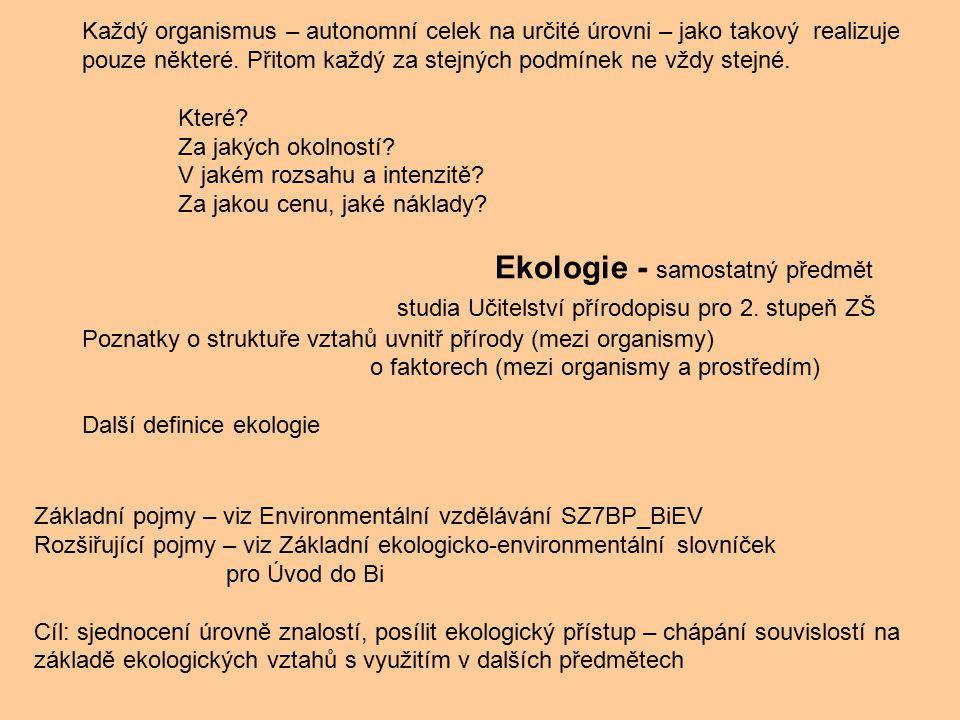 Každý organismus – autonomní celek na určité úrovni – jako takový realizuje pouze některé.
