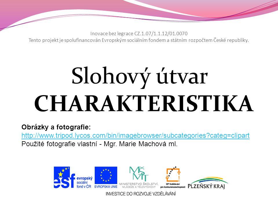 Inovace bez legrace CZ.1.07/1.1.12/01.0070 Tento projekt je spolufinancován Evropským sociálním fondem a státním rozpočtem České republiky. Slohový út