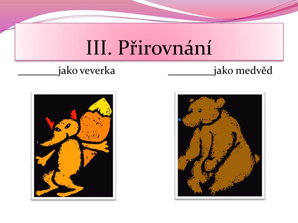 III. Přirovnání jako veverka jako medvěd