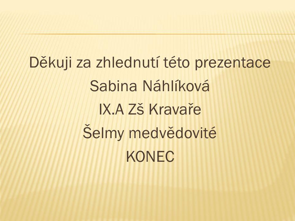 Děkuji za zhlednutí této prezentace Sabina Náhlíková IX.A Zš Kravaře Šelmy medvědovité KONEC