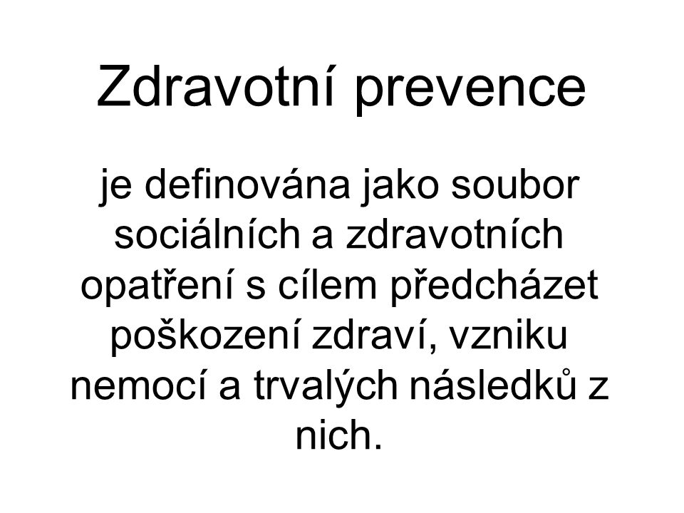Zdravotní prevence je definována jako soubor sociálních a zdravotních opatření s cílem předcházet poškození zdraví, vzniku nemocí a trvalých následků