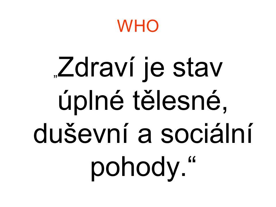 """WHO """" Zdraví je stav úplné tělesné, duševní a sociální pohody."""""""