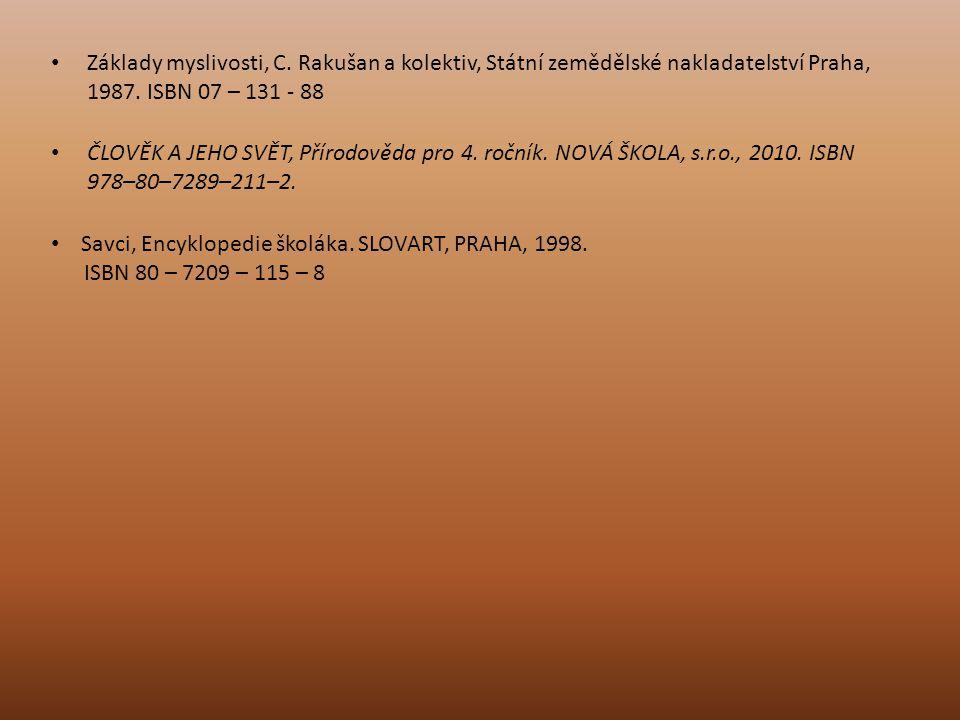 Základy myslivosti, C. Rakušan a kolektiv, Státní zemědělské nakladatelství Praha, 1987. ISBN 07 – 131 - 88 ČLOVĚK A JEHO SVĚT, Přírodověda pro 4. roč