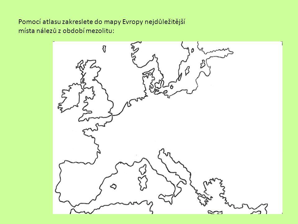 Pomocí atlasu zakreslete do mapy Evropy nejdůležitější místa nálezů z období mezolitu: