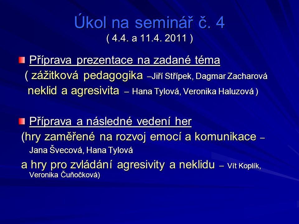 Úkol na seminář č. 4 ( 4.4. a 11.4. 2011 ) Příprava prezentace na zadané téma ( zážitková pedagogika –Jiří Střípek, Dagmar Zacharová ( zážitková pedag